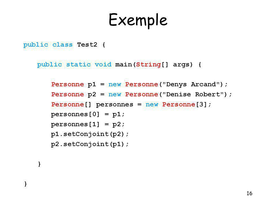 Exemple public class Test2 { public static void main(String[] args) {